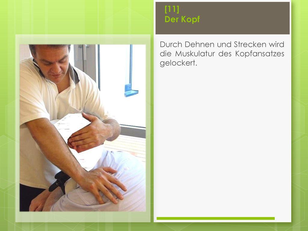 [11] Der Kopf Durch Dehnen und Strecken wird die Muskulatur des Kopfansatzes gelockert.